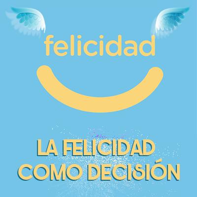 La Felicidad como Decisión
